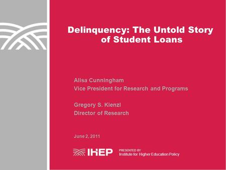 Delinquency: The Untold Story of Student Loans Alisa Cunningham Vice President for Research and Programs Gregory S. Kienzl Director of Research June 2,