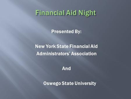 Presented By: New York State Financial Aid Administrators' Association And Oswego State University.