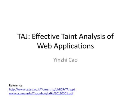 TAJ: Effective Taint Analysis of Web Applications Yinzhi Cao Reference: