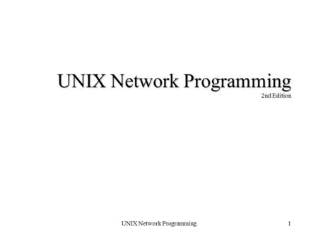 UNIX Network Programming1 UNIX Network Programming 2nd Edition.