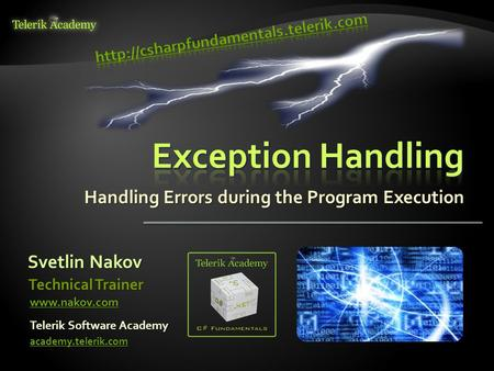 Handling Errors during the Program Execution Svetlin Nakov Telerik Software Academy academy.telerik.com Technical Trainer www.nakov.com.