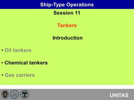 Ship-Type Operations UNITAS Session 11 Tankers Introduction Oil tankers Chemical tankers Gas carriers.