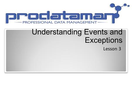 Understanding Events and Exceptions Lesson 3. Objective Domain Matrix Skills/ConceptsMTA Exam Objectives Understand events and event handling Understand.
