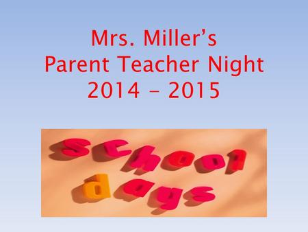 Mrs. Miller's Parent Teacher Night 2014 - 2015. Welcome to Grade 4-13 Language Arts Reading Social Studies.