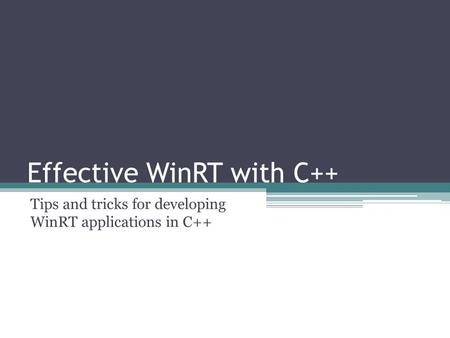 Effective WinRT with C++ Tips and tricks for developing WinRT applications in C++
