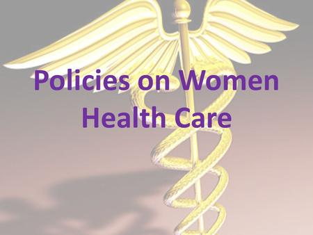 Policies on Women Health Care. Policy on Breast Cancer Since 1994, a $23 billion investment in cancer research, the incidence of cancer is up 18 percent,