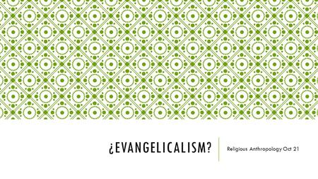 ¿EVANGELICALISM? Religious Anthropology Oct 21. 2 CORINTHIANS 5:16-18 So from now on we regard no one from a worldly point of view. Though we once regarded.