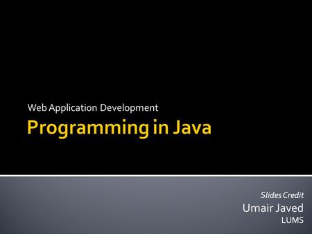 Slides Credit Umair Javed LUMS Web Application Development.