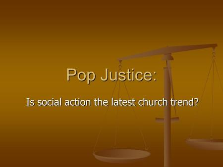 Pop Justice: Is social action the latest church trend?