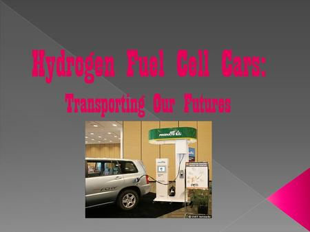 Hydrogen Fuel Cell Cars: Transporting Our Futures.