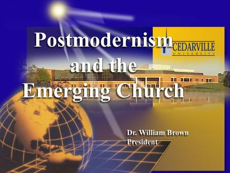 Postmodernism and the Emerging Church Dr. William Brown PresidentPostmodernism and the Emerging Church Dr. William Brown President.