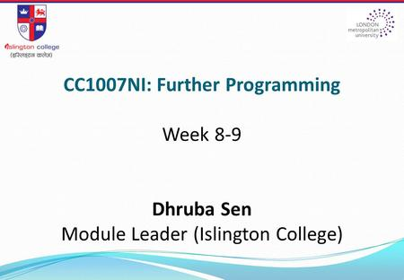 CC1007NI: Further Programming Week 8-9 Dhruba Sen Module Leader (Islington College)