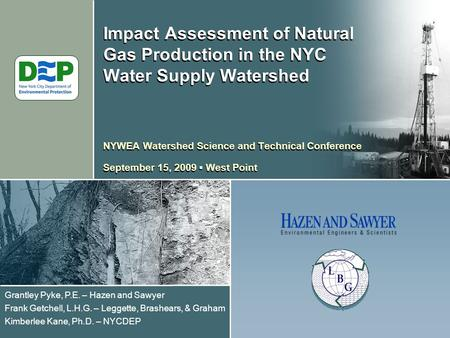 Impact Assessment of Natural Gas Production in the NYC Water Supply Watershed NYWEA Watershed Science and Technical Conference September 15, 2009 ▪ West.