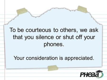 To be courteous to others, we ask that you silence or shut off your phones. Your consideration is appreciated.