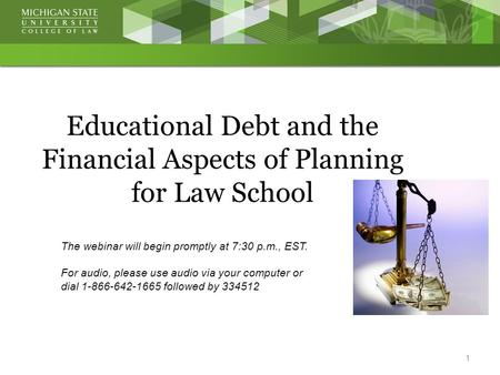 Educational Debt and the Financial Aspects of Planning for Law School The webinar will begin promptly at 7:30 p.m., EST. For audio, please use audio via.