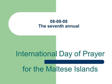 08-08-08 The seventh annual International Day of Prayer for the Maltese Islands.