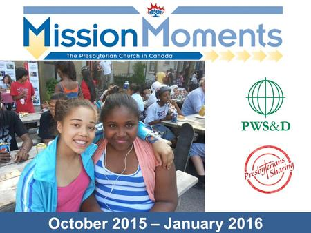 October 2015 – January 2016. One Mission, Two Funds: Proclaiming Christ in Word and Deed Presbyterians Sharing supports the overall mission and ministry.