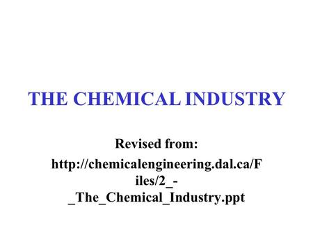 THE CHEMICAL INDUSTRY Revised from: