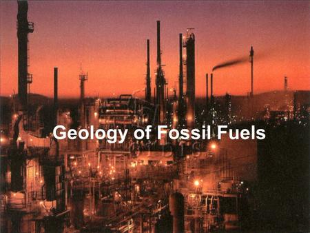 Geology of Fossil Fuels. Natural Resources Global uneven distribution of natural resources Global uneven distribution of natural resources Global uneven.