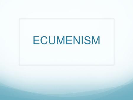 ECUMENISM. Ecumenism - Definition Ecumenism is the movement for the unity of the Christian churches.