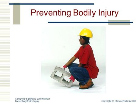 Copyright © Glencoe/McGraw-Hill Carpentry & Building Construction Preventing Bodily Injury.