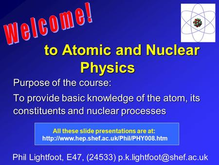 to Atomic and Nuclear Physics