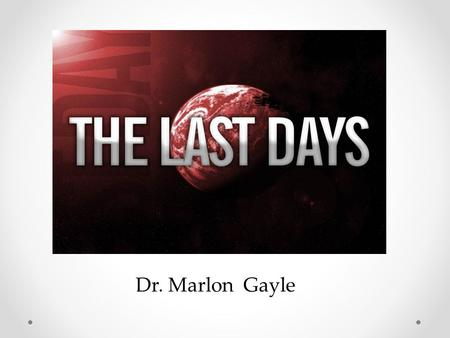 "Dr. Marlon Gayle. The Last Days ""For you have need of patience, that, after you have done the will of God, you might receive the promise. 37. For yet."