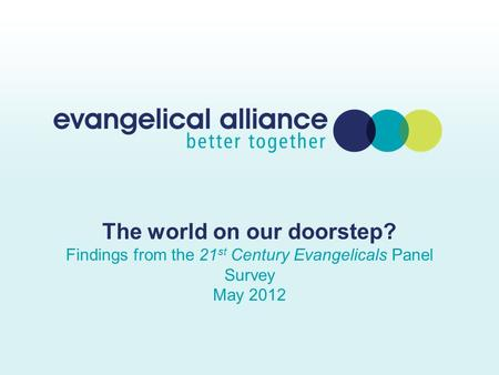 The world on our doorstep? Findings from the 21 st Century Evangelicals Panel Survey May 2012.