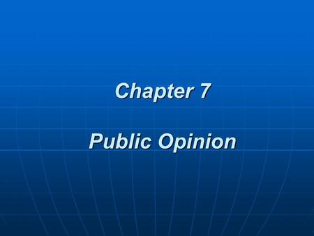 Chapter 7 Public Opinion. What is Public Opinion?  How people think or feel about particular things. students in 1940 found that, while a small group.