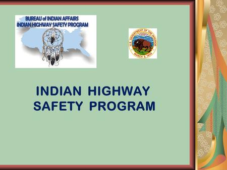 INDIAN HIGHWAY SAFETY PROGRAM. Native American/Alaskan Program Highway Safety Act of 1966, U.S.C. Title 23, Section 402, provides for U.S. DOT funding.