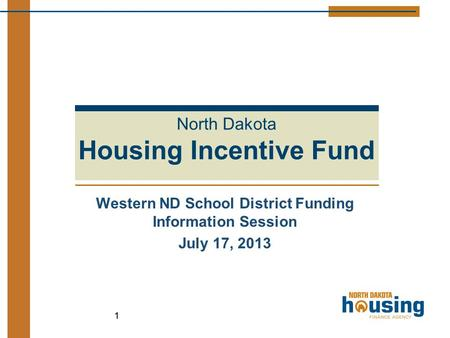 Western ND School District Funding Information Session July 17, 2013 11 North Dakota Housing Incentive Fund.