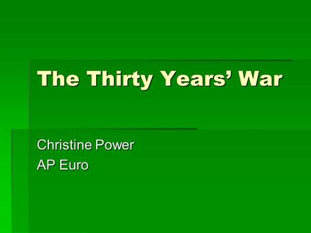 The Thirty Years' War Christine Power AP Euro. Setting the stage…  The Holy Roman Empire  The quality of emperors varied. Some were strong and dynamic,