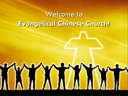 Welcome to Evangelical Chinese Church!. As a courtesy to others, please turn off all pagers and mobile phones.