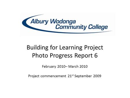 Building for Learning Project Photo Progress Report 6 February 2010– March 2010 Project commencement 21 st September 2009.