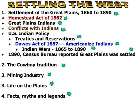 1.Settlement of the Great Plains, 1860 to 1890  Homestead Act of 1862  Great Plains Indians  Conflicts with Indians  U.S. Indian Policy  Treaties.