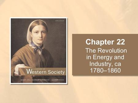 Chapter 22 The Revolution in Energy and Industry, ca 1780–1860.