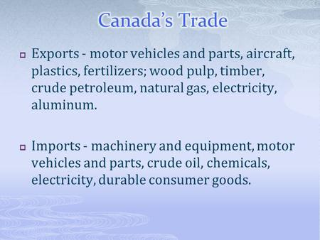  Exports - motor vehicles and parts, aircraft, plastics, fertilizers; wood pulp, timber, crude petroleum, natural gas, electricity, aluminum.  Imports.