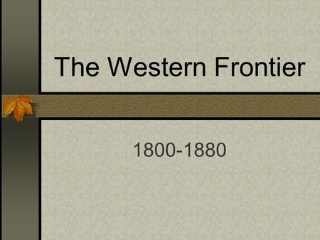 The Western Frontier 1800-1880. Lewis and Clark Lewis and Clark:Two Army Captains were sent by Thomas Jefferson to explore and map the Louisiana Purchase.