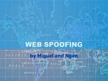 WEB SPOOFING by Miguel and Ngan. Content Web Spoofing Demo What is Web Spoofing How the attack works Different types of web spoofing How to spot a spoofed.