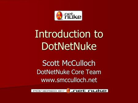 Introduction to DotNetNuke Scott McCulloch DotNetNuke Core Team www.smcculloch.net.