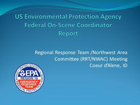 Regional Response Team /Northwest Area Committee (RRT/NWAC) Meeting Coeur d'Alene, ID.