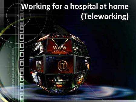 Working for a hospital at home (Teleworking). Teleworking Home working or teleworking for hospitals staff is the process where they work from home using.