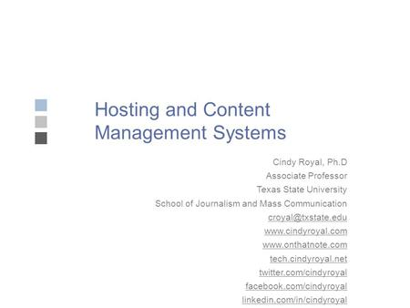 Hosting and Content Management Systems Cindy Royal, Ph.D Associate Professor Texas State University School of Journalism and Mass Communication