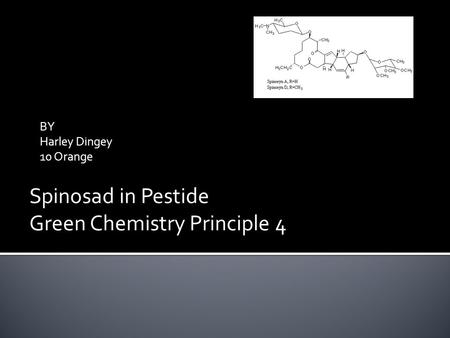 BY Harley Dingey 10 Orange Spinosad in Pestide Green Chemistry Principle 4.