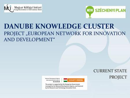 "DANUBE KNOWLEDGE CLUSTER PROJECT ""EUROPEAN NETWORK FOR INNOVATION AND DEVELOPMENT"" CURRENT STATE PROJECT."