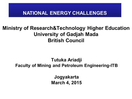 Ministry of Research&Technology Higher Education University of Gadjah Mada British Council Tutuka Ariadji Faculty of Mining and Petroleum Engineering-ITB.