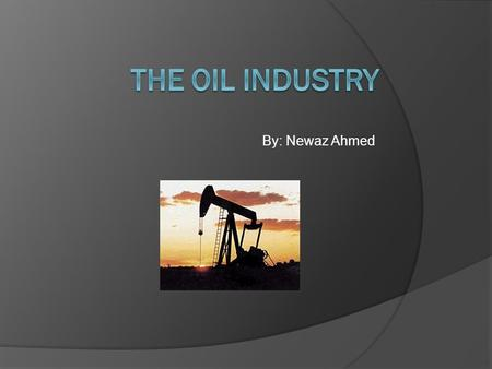 By: Newaz Ahmed. C.2.1  Compare the use of oil as an energy source and as a chemical feedstock.