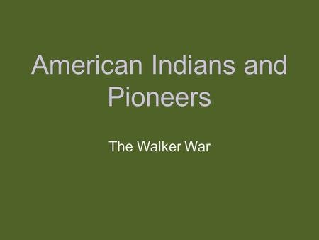 American Indians and Pioneers The Walker War. REVIEW Why did President Buchanan send troops to Utah? How did the Mormons react to news of the approaching.