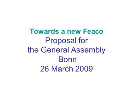 Towards a new Feaco Proposal for the General Assembly Bonn 26 March 2009.