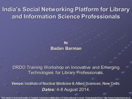 India's Social Networking Platform for Library and Information Science Professionals By Badan Barman DRDO Training Workshop on Innovative and Emerging.